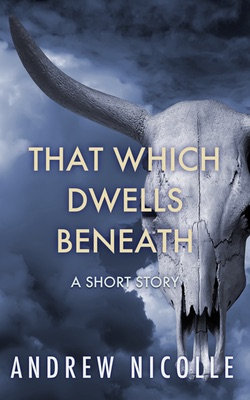 That Which Dwells Beneath - A Short Story